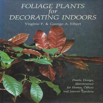 Foliage Plants for Decorating Indoors: Plants, Designs.