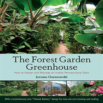 The Forest Garden Greenhouse: How to Design and Manage an